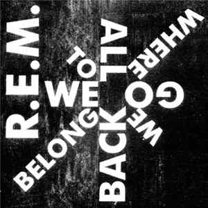 R.E.M. - We All Go Back To Where We Belong mp3